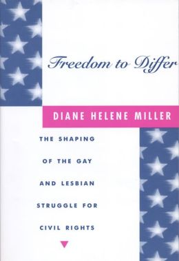 Freedom to Differ: The Shaping of the Gay and Lesbian Struggle for Civil Rights