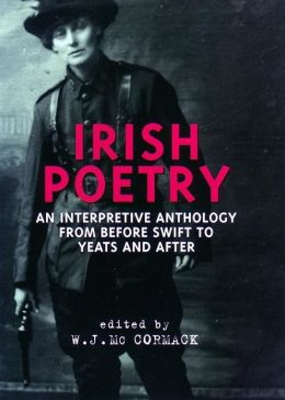 Irish Poetry: An Interpretive Anthology from Before Swift to Yeats and After