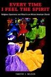 Every Time I Feel the Spirit: Religious Experience and Ritual in an African American Church