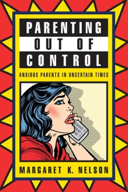 Parenting Out of Control: Anxious Parents in Uncertain Times
