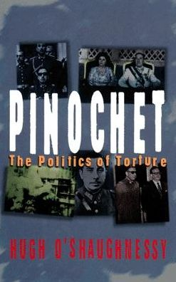 Pinochet: The Politics of Torture