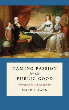 Taming Passion for the Public Good: Policing Sex in the Early Republic
