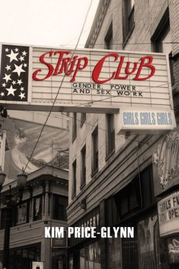 Strip Club: Gender, Power, and Sex Work