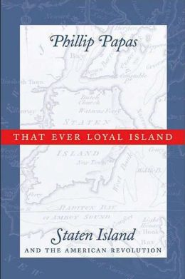 That Ever Loyal Island: Staten Island and the American Revolution
