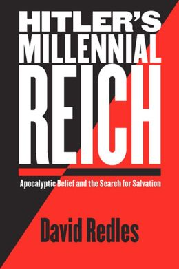 Hitler's Millennial Reich: Apocalyptic Belief and the Search for Salvation