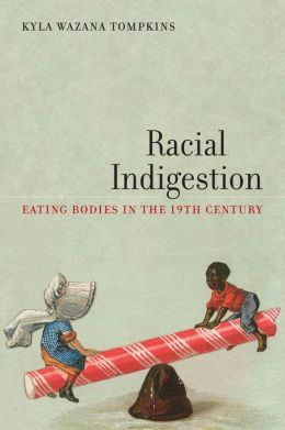 Racial Indigestion: Eating Bodies in the 19th Century