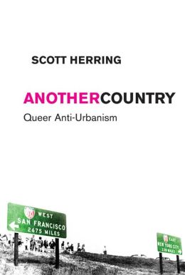 Another Country: Queer Anti-Urbanism