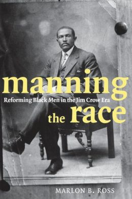 Manning the Race: Reforming Black Men in the Jim Crow Era