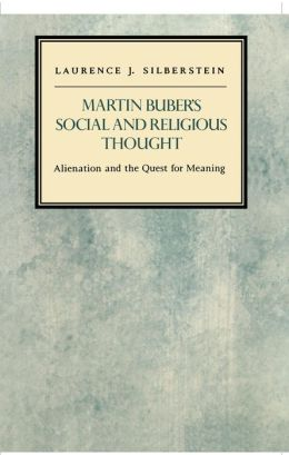 Martin Buber's Social and Religious Thought: Alienation and the Quest for Meaning
