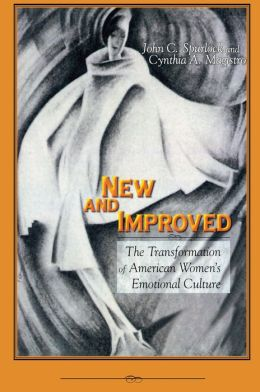 New and Improved: The Transformation of American Women's Emotional Culture