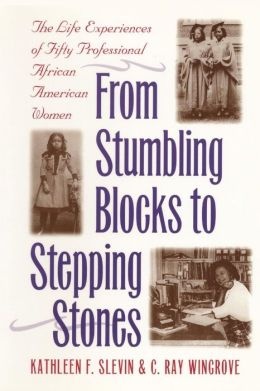 From Stumbling Blocks to Stepping Stones: The Life Experiences of Fifty Professional African American Women