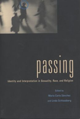Passing: Identity and Interpretation in Sexuality, Race, and Religion
