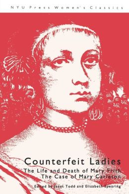 Counterfeit Ladies: The Life and Death of Mary Frith the Case of Mary Carleton