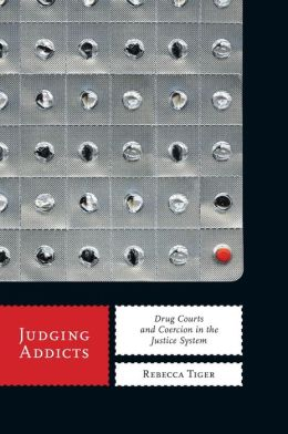 Judging Addicts: Drug Courts and Coercion in the Justice System