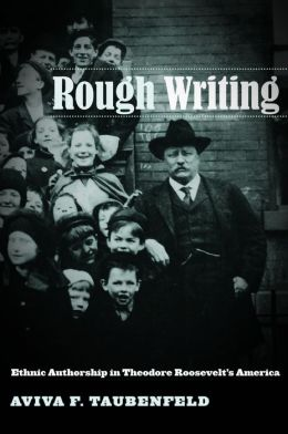 Rough Writing: Ethnic Authorship in Theodore Roosevelt's America