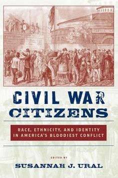 Civil War Citizens: Race, Ethnicity, and Identity in America's Bloodiest Conflict