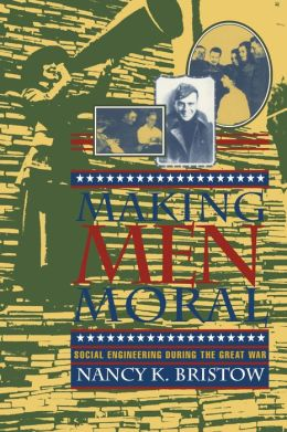Making Men Moral: Social Engineering During the Great War