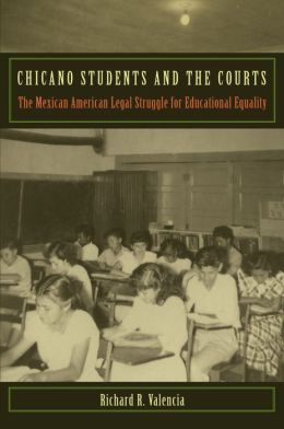 Chicano Students and the Courts: The Mexican American Legal Struggle for Educational Equality