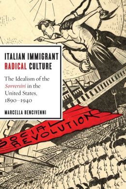 Italian Immigrant Radical Culture: The Idealism of the Sovversivi in the United States, 1890-1940