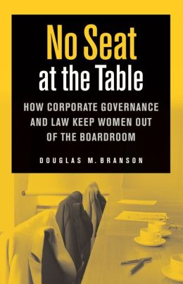 No Seat at the Table: How Corporate Governance and Law Keep Women Out of the Boardroom