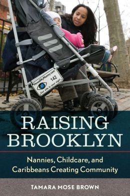 Raising Brooklyn: Nannies, Childcare, and Caribbeans Creating Community