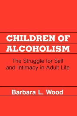 Children of Alcoholism: The Struggle for Self and Intimacy in Adult Life