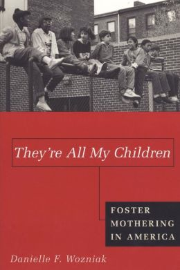 They're All My Children: Foster Mothering in America