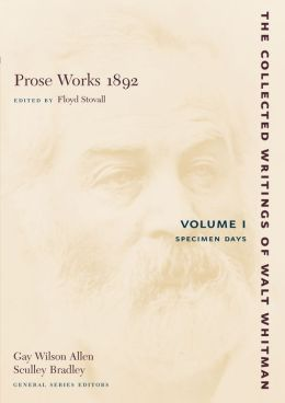 Prose Works 1892: Volume I: Specimen Days