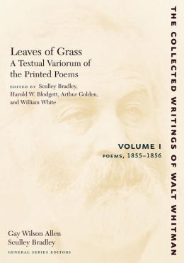 Leaves of Grass, A Textual Variorum of the Printed Poems, Volume I: Poems: 1855-1856