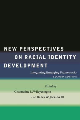 New Perspectives on Racial Identity Development: Integrating Emerging Frameworks, Second Edition
