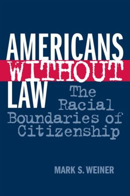Americans Without Law: The Racial Boundaries of Citizenship