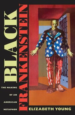 Black Frankenstein: The Making of an American Metaphor