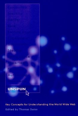 Unspun: Key Concepts for Understanding the World Wide Web