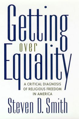 Getting Over Equality: A Critical Diagnosis of Religious Freedom in America
