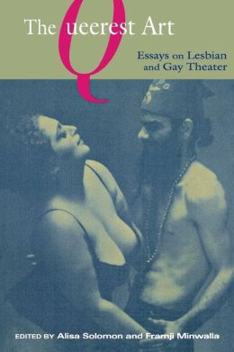 The Queerest Art: Essays on Lesbian and Gay Theater