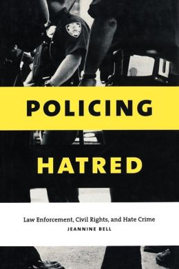 Policing Hatred: Law Enforcement, Civil Rights, and Hate Crime
