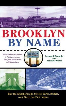 Brooklyn By Name: How the Neighborhoods, Streets, Parks, Bridges, and More Got Their Names