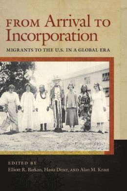 From Arrival to Incorporation: Migrants to the U.S. in a Global Era