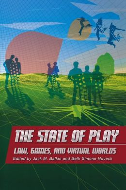 The State of Play: Law, Games, and Virtual Worlds