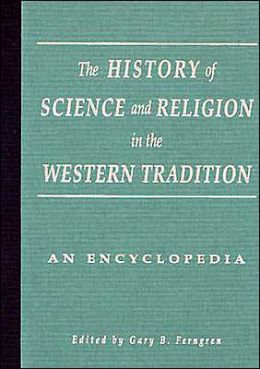 History of Science and Religion in the Western Tradition: An Encyclopedia
