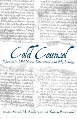 The Cold Counsel: The Women in Old Norse Literature and Myth