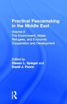 Practical Peacemaking in the Middle East: The Environment, Water, Refugees, and Economic Cooperation and Development