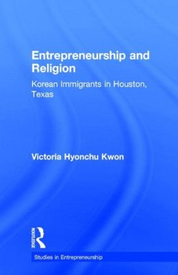 Entrepreneurship and Religion: Korean Immigrants in Houston, Texas
