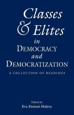 Classes and Elites in Democracy and Democratization: A Collection of Readings