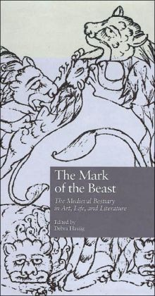 The Mark of the Beast: The Medieval Bestiary in Art, Life and Literature