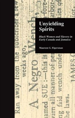 Unyielding Spirits; Black Women and Slavery in Early Canada and Jamaica