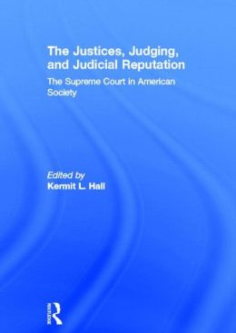 The Justices, Judging, and Judicial Reputation: The Supreme Court in American Society