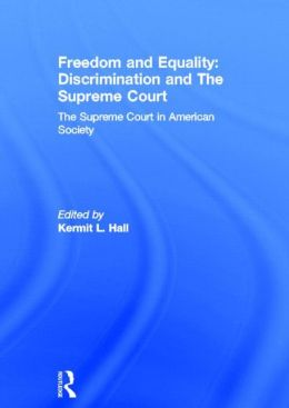 Freedom and Equality: Discrimination and The Supreme Court: The Supreme Court in American Society