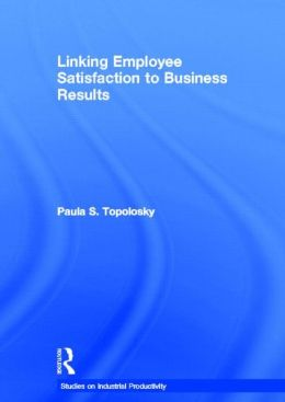 Linking Employee Satisfaction to Business Results