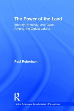 The Power of the Land: Identity, Ethnicity, and Class Among the Oglala Lakota